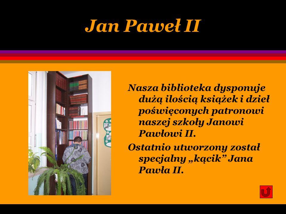 Zbiory biblioteki JAN PAWEŁ II – PATRON NASZEJ SZKOŁY KSIĘGOZBIÓR PODRĘCZNY BELETRYSTYKA MŁODZIEŻOWA LEKTURY REGIONALIA WIDEOTEKA I MULTIMEDIA CZASOPI