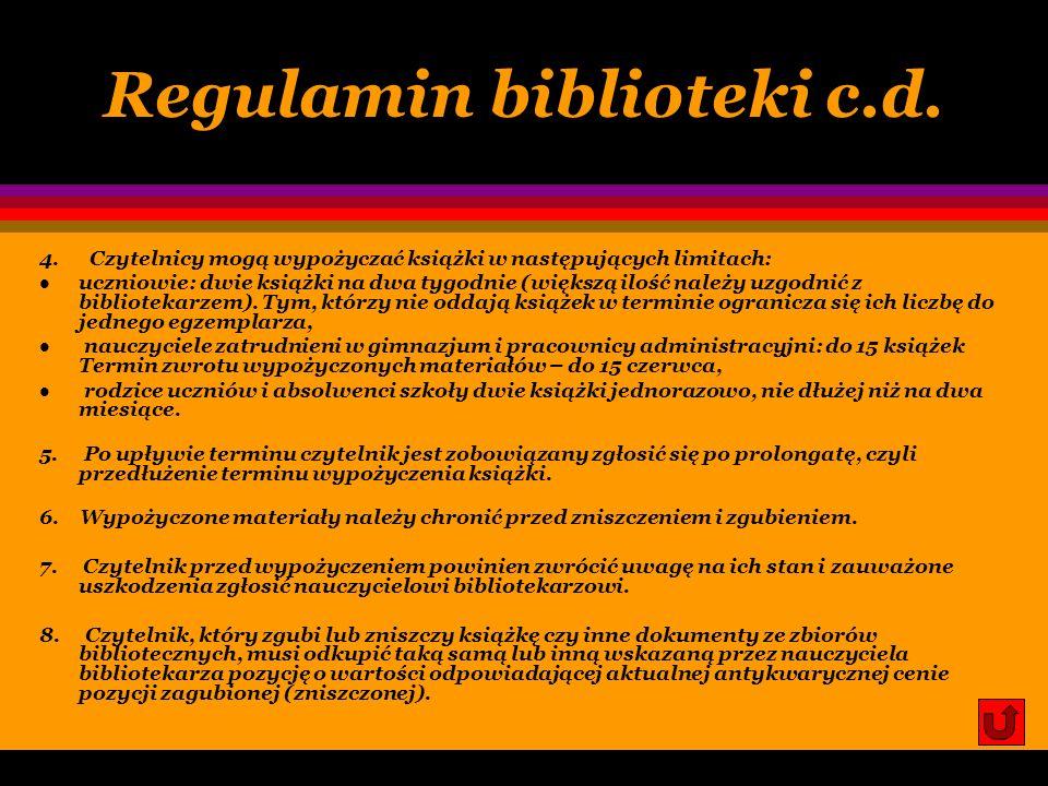 Regulamin biblioteki 1.Z księgozbioru biblioteki szkolnej mogą korzystać wszyscy uczniowie, nauczyciele i inni pracownicy szkoły, a także rodzice uczn