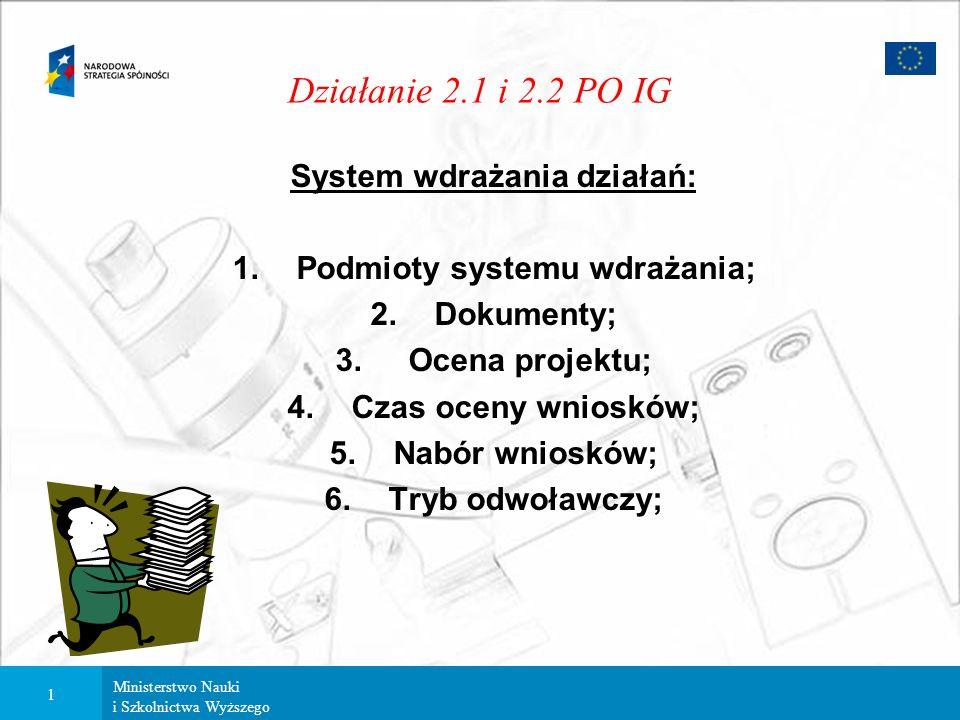 Ministerstwo Nauki i Szkolnictwa Wyższego 1 Działanie 2.1 i 2.2 PO IG System wdrażania działań: 1.Podmioty systemu wdrażania; 2.Dokumenty; 3.