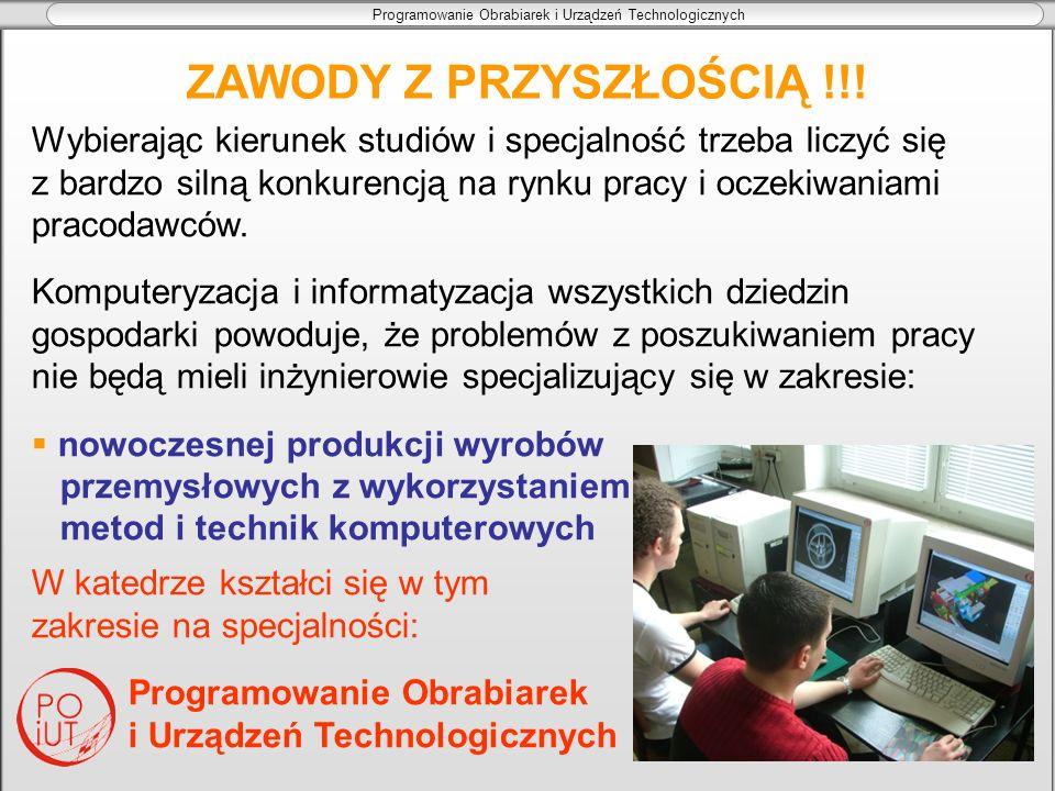 Programowanie Obrabiarek i Urządzeń Technologicznych Wybierając kierunek studiów i specjalność trzeba liczyć się z bardzo silną konkurencją na rynku p