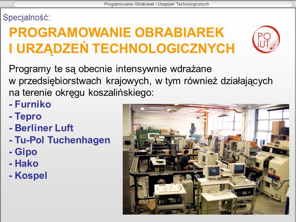Programowanie Obrabiarek i Urządzeń Technologicznych Programy te są obecnie intensywnie wdrażane w przedsiębiorstwach krajowych, w tym również działaj