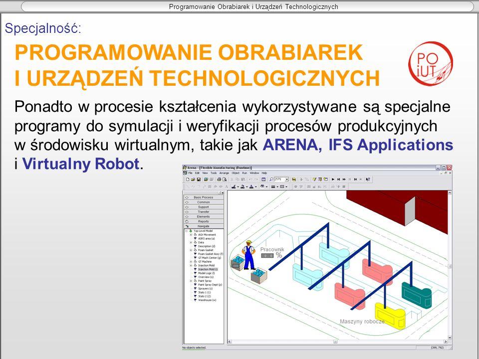 Programowanie Obrabiarek i Urządzeń Technologicznych Specjalność: Ponadto w procesie kształcenia wykorzystywane są specjalne programy do symulacji i w