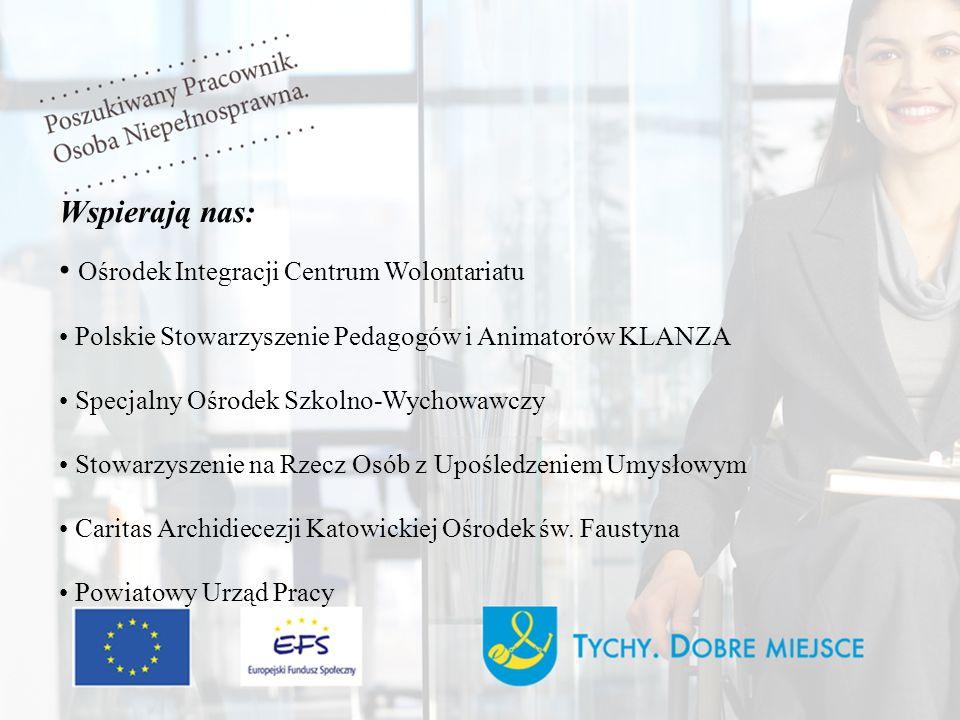 Wspierają nas: Ośrodek Integracji Centrum Wolontariatu Polskie Stowarzyszenie Pedagogów i Animatorów KLANZA Specjalny Ośrodek Szkolno-Wychowawczy Stowarzyszenie na Rzecz Osób z Upośledzeniem Umysłowym Caritas Archidiecezji Katowickiej Ośrodek św.