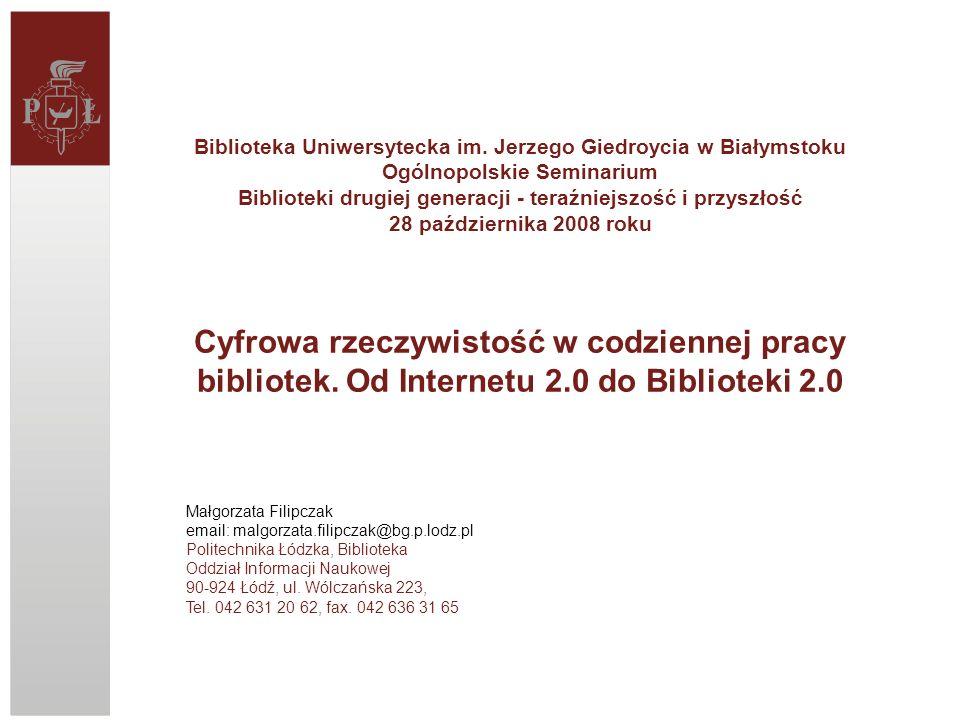 Małgorzata Filipczak email: malgorzata.filipczak@bg.p.lodz.pl Politechnika Łódzka, Biblioteka Oddział Informacji Naukowej 90-924 Łódź, ul. Wólczańska