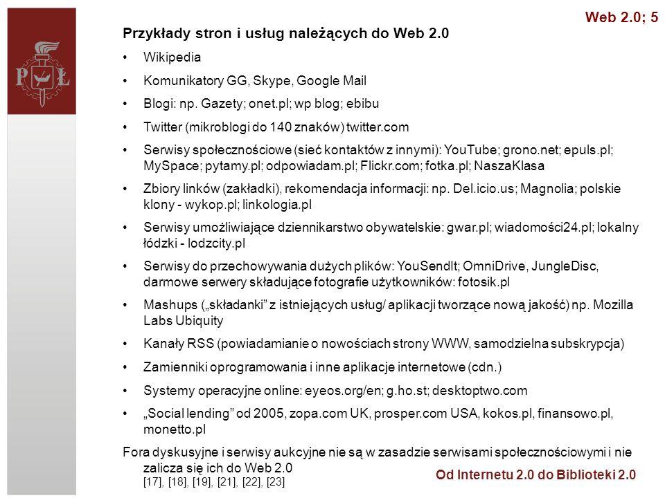 Od Internetu 2.0 do Biblioteki 2.0 Przykłady stron i usług należących do Web 2.0 Wikipedia Komunikatory GG, Skype, Google Mail Blogi: np. Gazety; onet