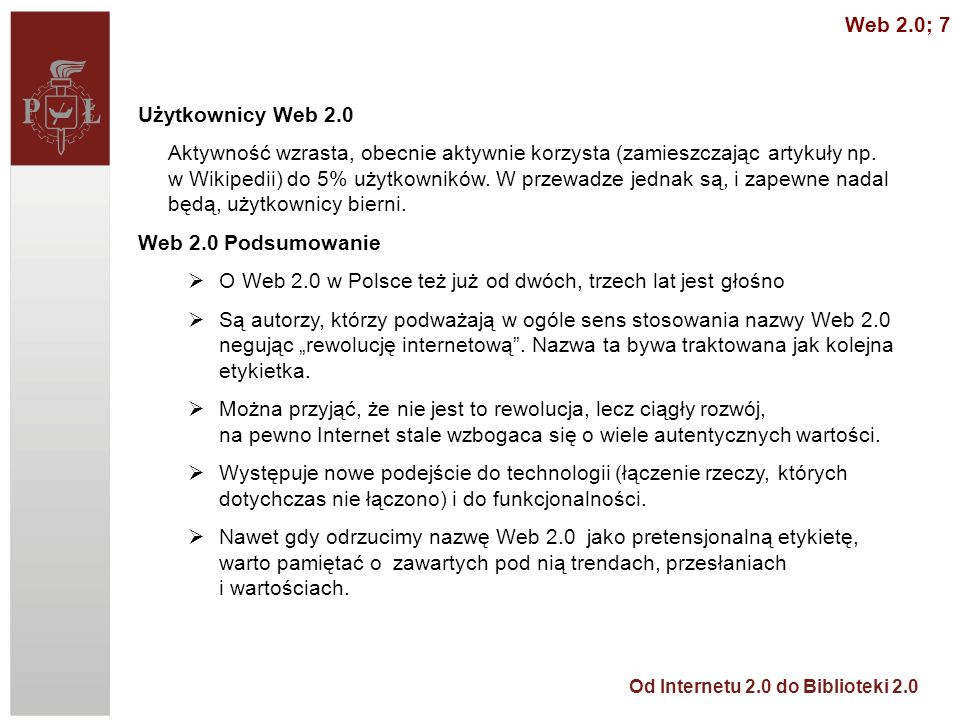 Od Internetu 2.0 do Biblioteki 2.0 Użytkownicy Web 2.0 Aktywność wzrasta, obecnie aktywnie korzysta (zamieszczając artykuły np. w Wikipedii) do 5% uży