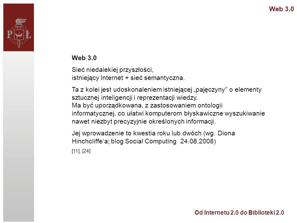 Od Internetu 2.0 do Biblioteki 2.0 Web 3.0 Sieć niedalekiej przyszłości, istniejący Internet + sieć semantyczna.