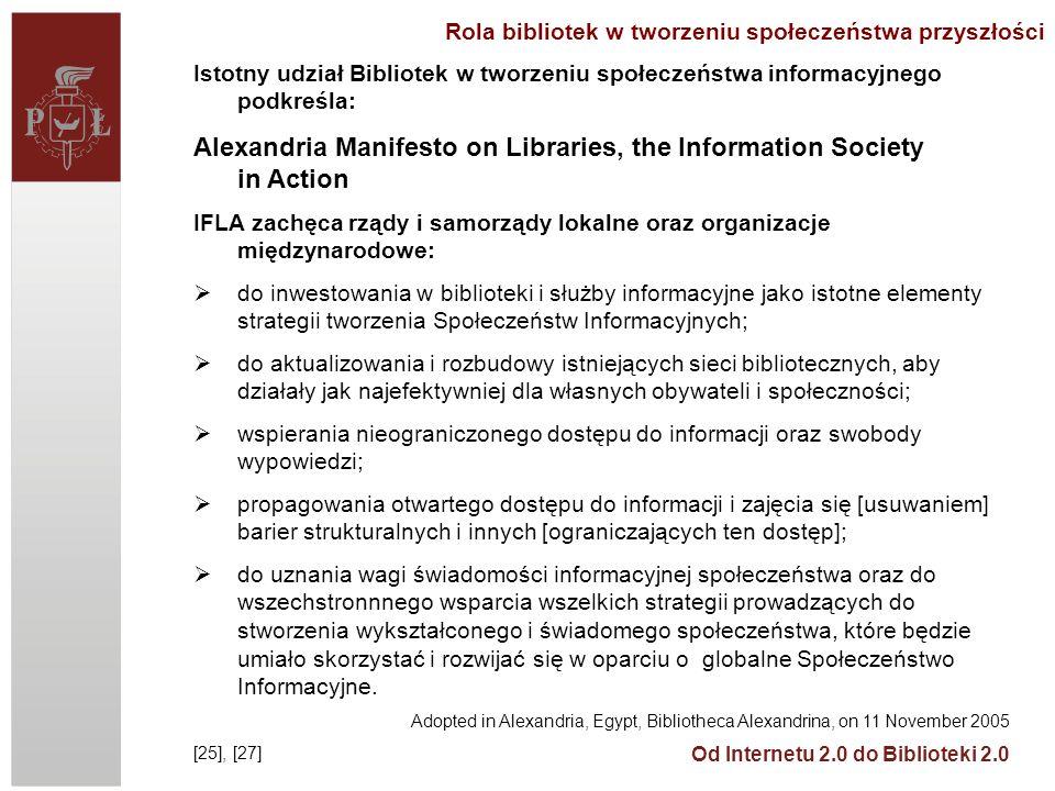 Od Internetu 2.0 do Biblioteki 2.0 Istotny udział Bibliotek w tworzeniu społeczeństwa informacyjnego podkreśla: Alexandria Manifesto on Libraries, the