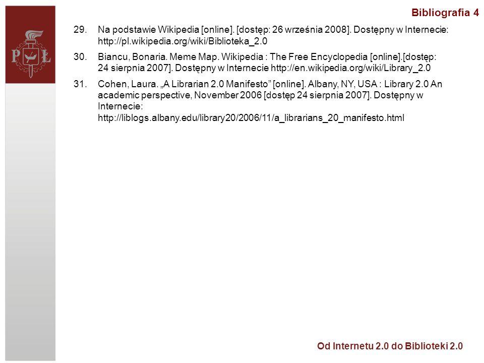 Od Internetu 2.0 do Biblioteki 2.0 Bibliografia 4 29.Na podstawie Wikipedia [online]. [dostęp: 26 września 2008]. Dostępny w Internecie: http://pl.wik