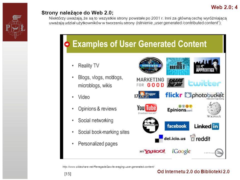 Od Internetu 2.0 do Biblioteki 2.0 Strony należące do Web 2.0; Niektórzy uważają, że są to wszystkie strony powstałe po 2001 r. Inni za główną cechę w
