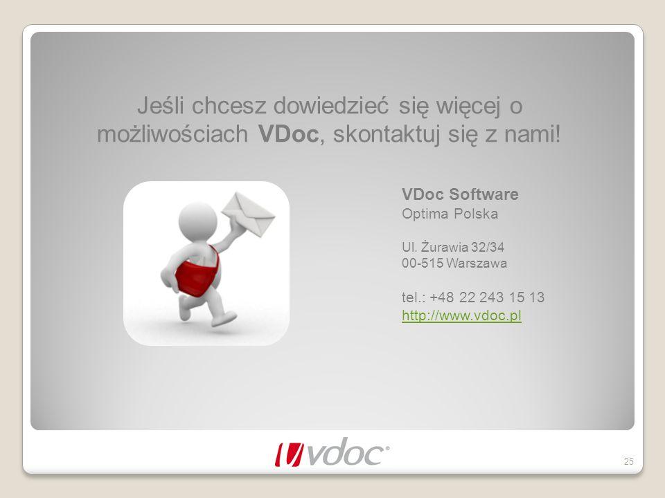 25 Jeśli chcesz dowiedzieć się więcej o możliwościach VDoc, skontaktuj się z nami! VDoc Software Optima Polska Ul. Żurawia 32/34 00-515 Warszawa tel.: