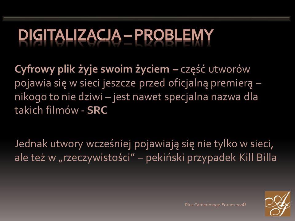 Plus Camerimage Forum 200 9 Cyfrowy plik żyje swoim życiem – część utworów pojawia się w sieci jeszcze przed oficjalną premierą – nikogo to nie dziwi – jest nawet specjalna nazwa dla takich filmów - SRC Jednak utwory wcześniej pojawiają się nie tylko w sieci, ale też w rzeczywistości – pekiński przypadek Kill Billa