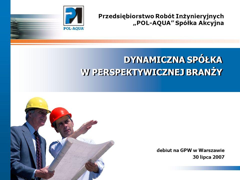 1 Przedsiębiorstwo Robót Inżynieryjnych POL-AQUA Spółka Akcyjna debiut na GPW w Warszawie 30 lipca 2007 DYNAMICZNA SPÓŁKA W PERSPEKTYWICZNEJ BRANŻY DYNAMICZNA SPÓŁKA W PERSPEKTYWICZNEJ BRANŻY