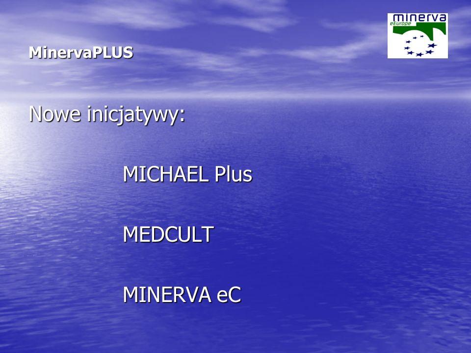 MinervaPLUS Nowe inicjatywy: MICHAEL Plus MEDCULT MINERVA eC
