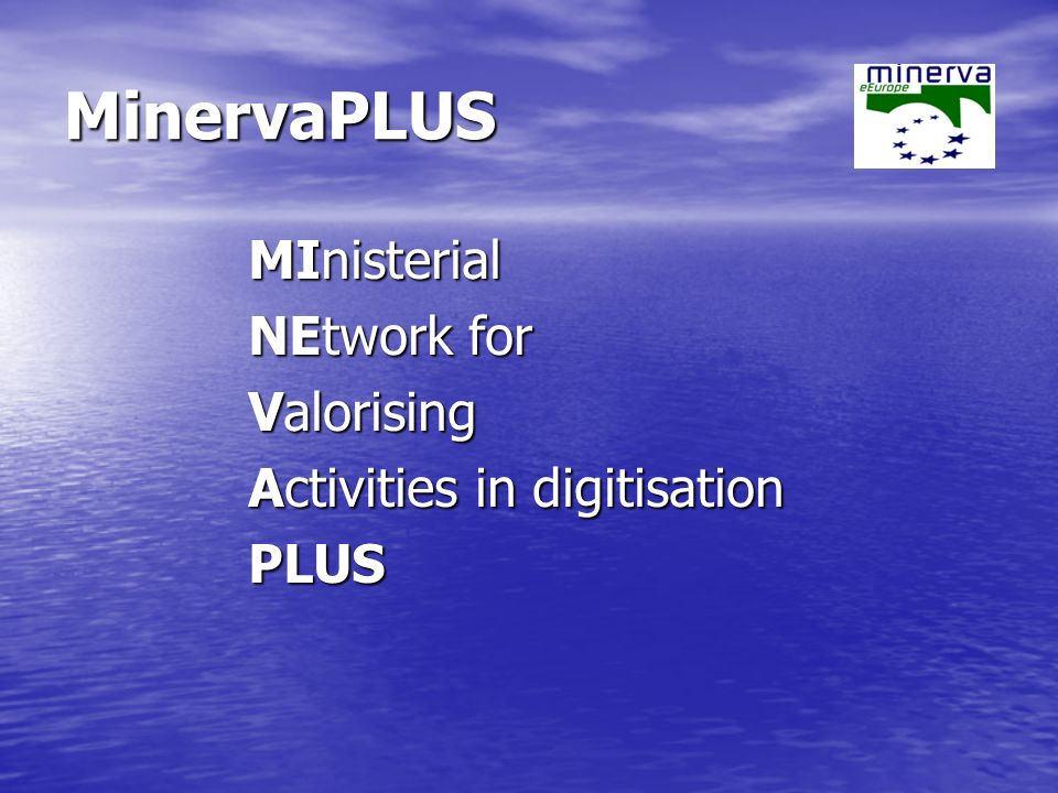 MinervaPLUS MInisterial NEtwork for Valorising Activities in digitisation PLUS