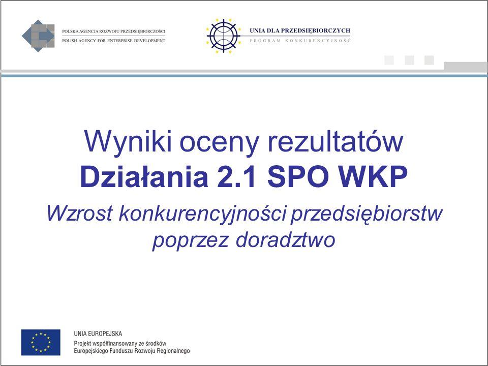 Wyniki oceny rezultatów Działania 2.1 SPO WKP Wzrost konkurencyjności przedsiębiorstw poprzez doradztwo