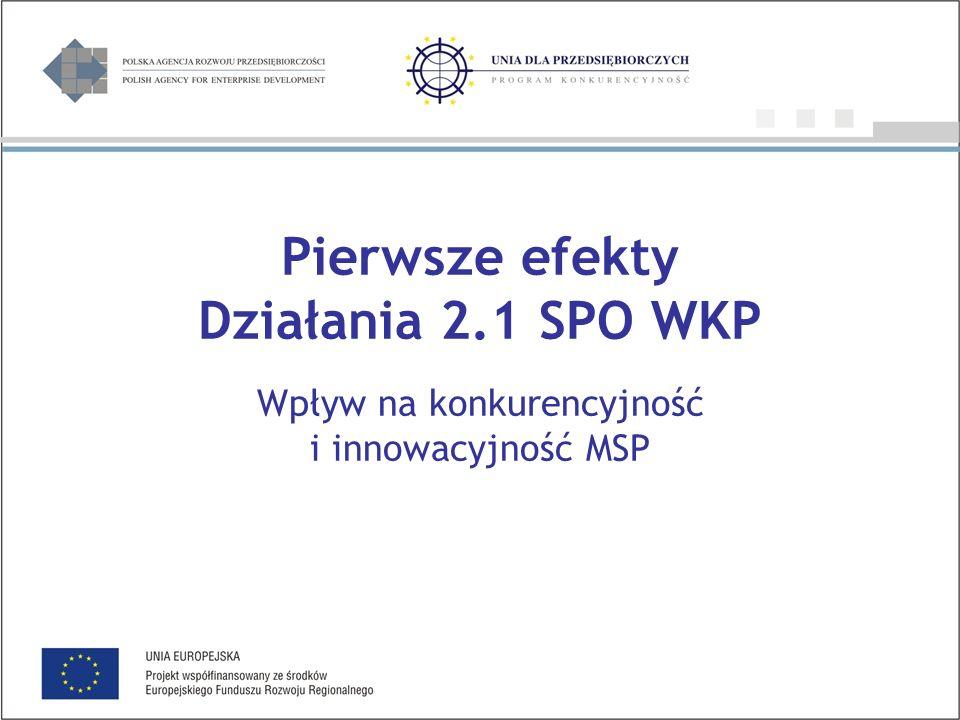 Pierwsze efekty Działania 2.1 SPO WKP Wpływ na konkurencyjność i innowacyjność MSP