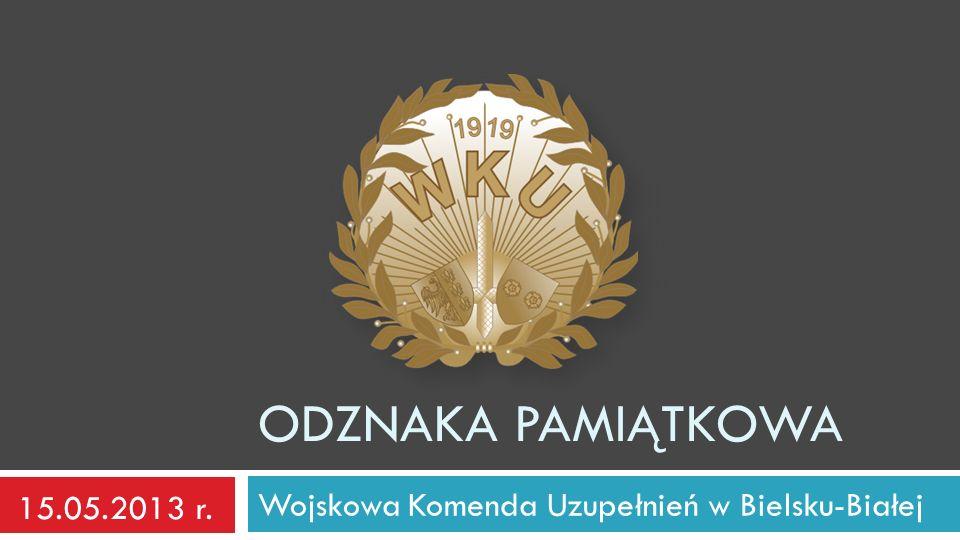 ODZNAKA PAMIĄTKOWA Wojskowa Komenda Uzupełnień w Bielsku-Białej 15.05.2013 r.