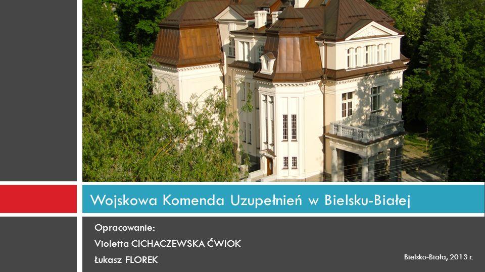 Opracowanie: Violetta CICHACZEWSKA ĆWIOK Łukasz FLOREK Wojskowa Komenda Uzupełnień w Bielsku-Białej Bielsko-Biała, 2013 r.