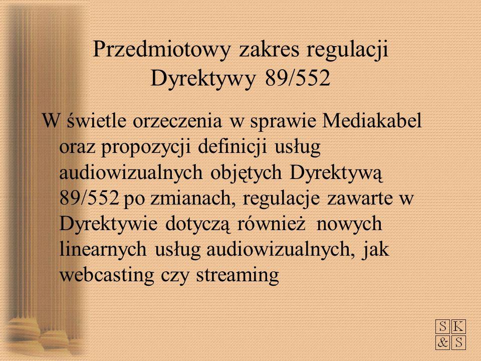 Przedmiotowy zakres regulacji Dyrektywy 89/552 W świetle orzeczenia w sprawie Mediakabel oraz propozycji definicji usług audiowizualnych objętych Dyrektywą 89/552 po zmianach, regulacje zawarte w Dyrektywie dotyczą również nowych linearnych usług audiowizualnych, jak webcasting czy streaming