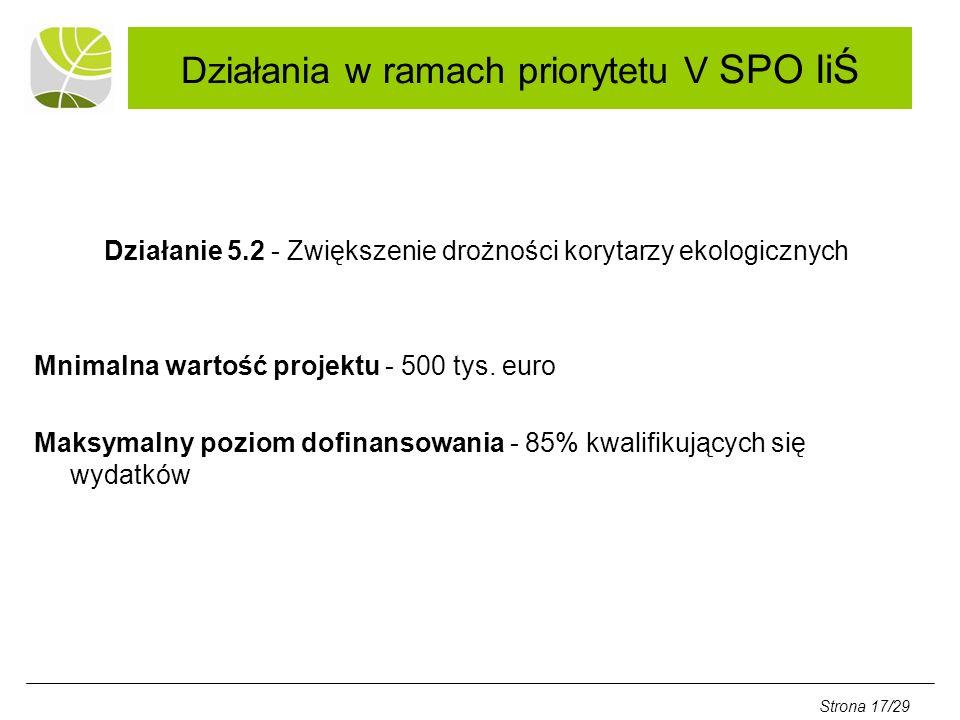 Działania w ramach priorytetu V SPO IiŚ Działanie 5.2 - Zwiększenie drożności korytarzy ekologicznych Mnimalna wartość projektu - 500 tys.