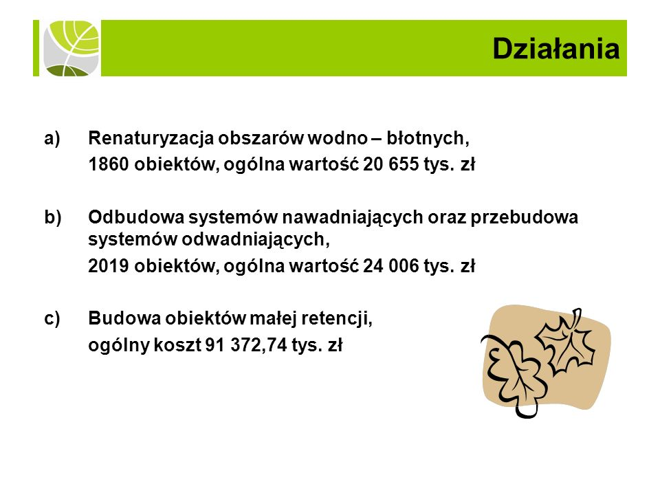 a)Renaturyzacja obszarów wodno – błotnych, 1860 obiektów, ogólna wartość 20 655 tys.
