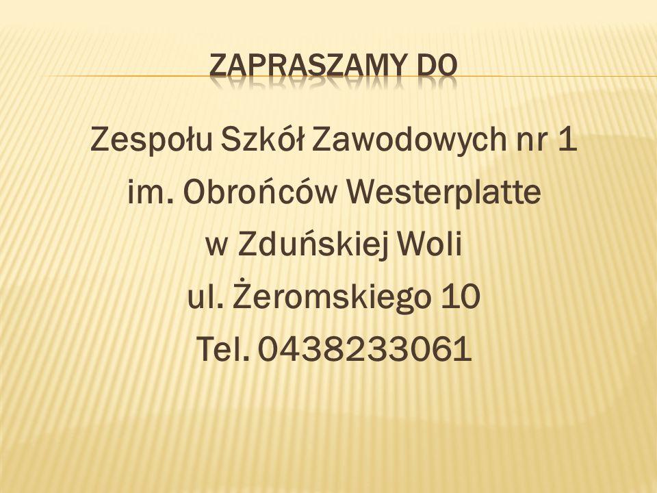 Zespołu Szkół Zawodowych nr 1 im. Obrońców Westerplatte w Zduńskiej Woli ul. Żeromskiego 10 Tel. 0438233061