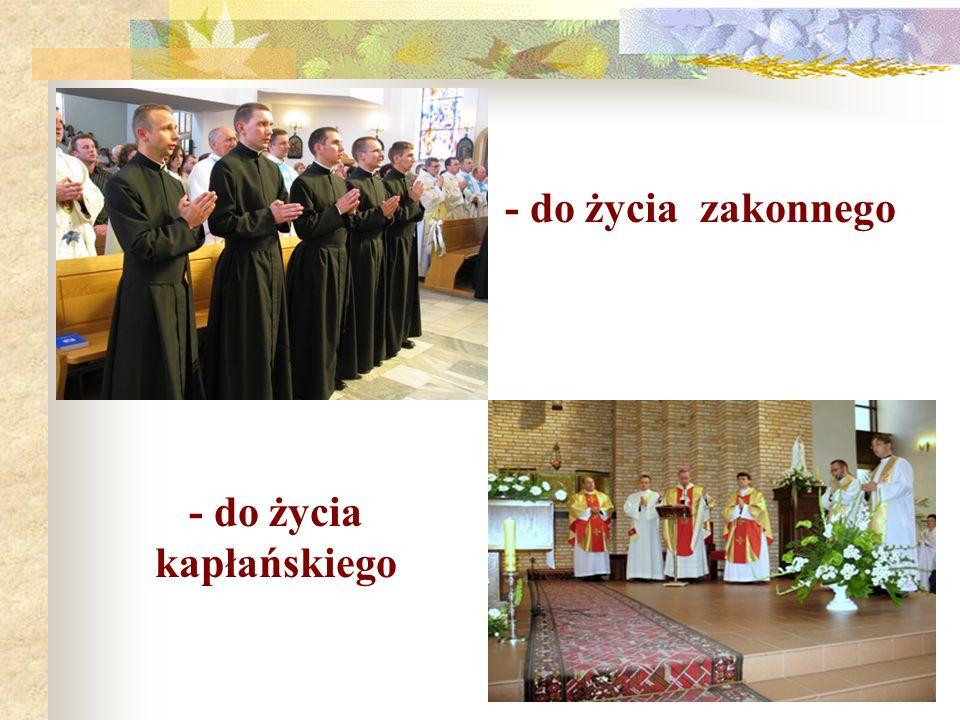 - do życia zakonnego - do życia kapłańskiego