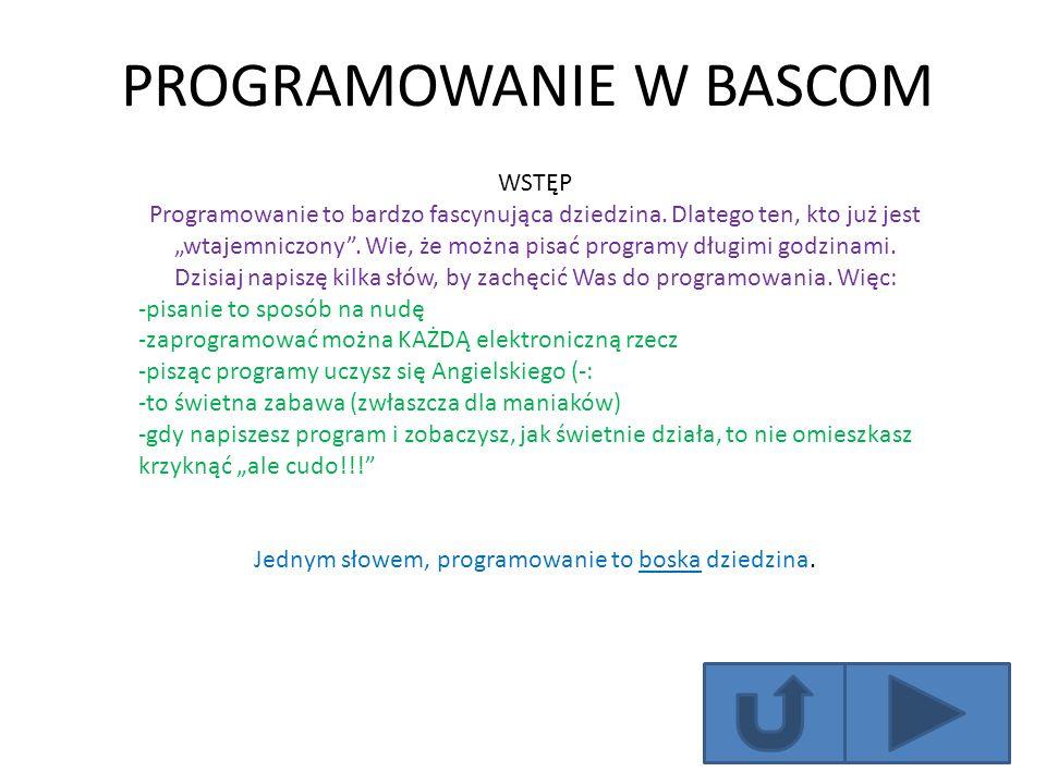 PROGRAMOWANIE W BASCOM WSTĘP Programowanie to bardzo fascynująca dziedzina. Dlatego ten, kto już jest wtajemniczony. Wie, że można pisać programy dług