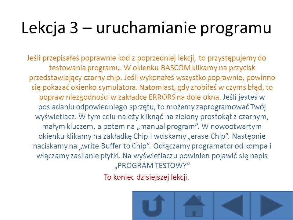 Lekcja 3 – uruchamianie programu Jeśli przepisałeś poprawnie kod z poprzedniej lekcji, to przystępujemy do testowania programu. W okienku BASCOM klika