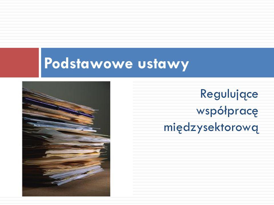 Regulujące współpracę międzysektorową Podstawowe ustawy