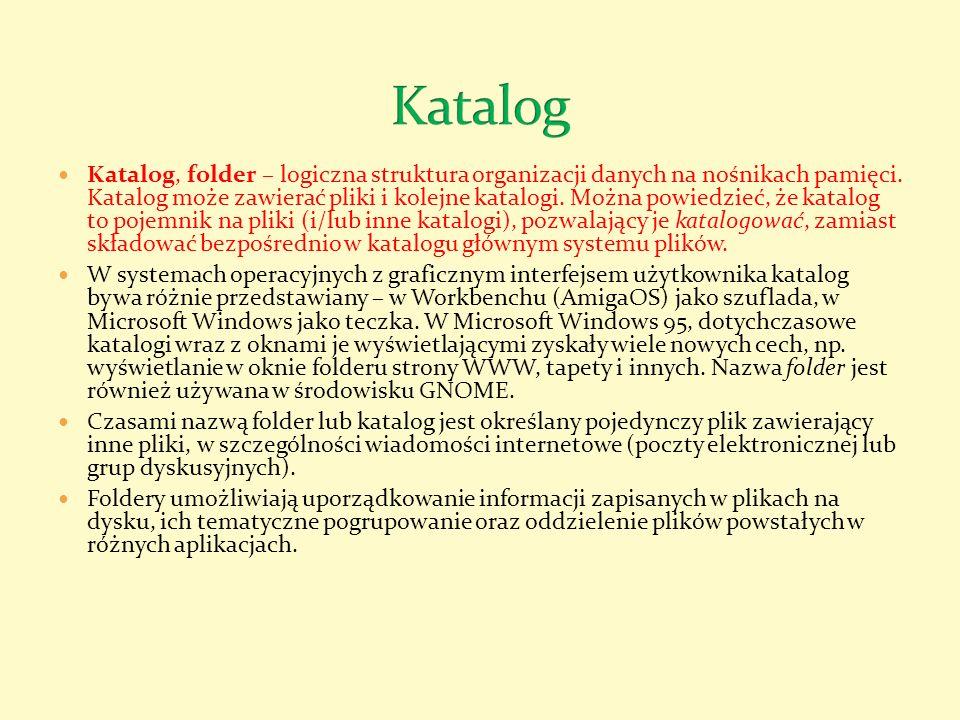 Katalog, folder – logiczna struktura organizacji danych na nośnikach pamięci. Katalog może zawierać pliki i kolejne katalogi. Można powiedzieć, że kat