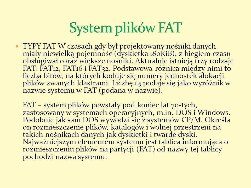TYPY FAT W czasach gdy był projektowany nośniki danych miały niewielką pojemność (dyskietka 180KiB), z biegiem czasu obsługiwał coraz większe nośniki.