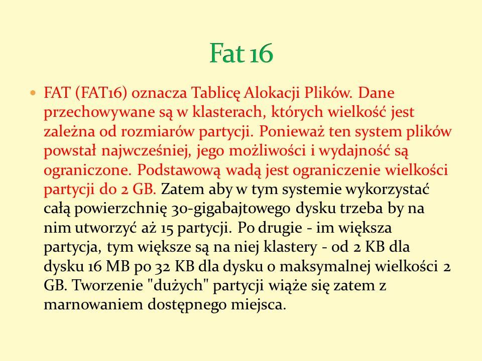 FAT (FAT16) oznacza Tablicę Alokacji Plików. Dane przechowywane są w klasterach, których wielkość jest zależna od rozmiarów partycji. Ponieważ ten sys