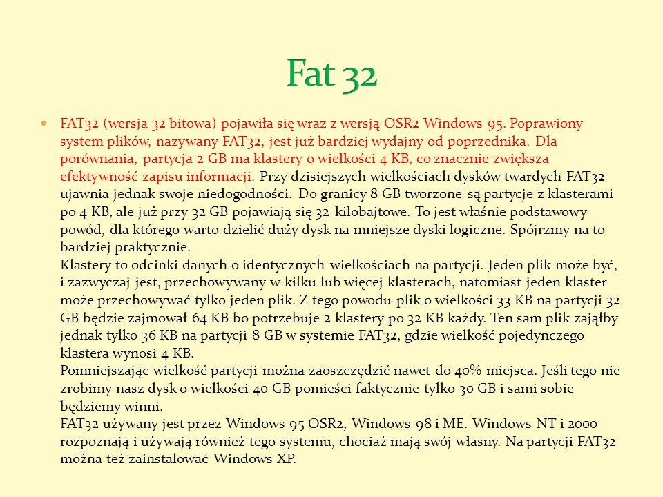 FAT32 (wersja 32 bitowa) pojawiła się wraz z wersją OSR2 Windows 95. Poprawiony system plików, nazywany FAT32, jest już bardziej wydajny od poprzednik