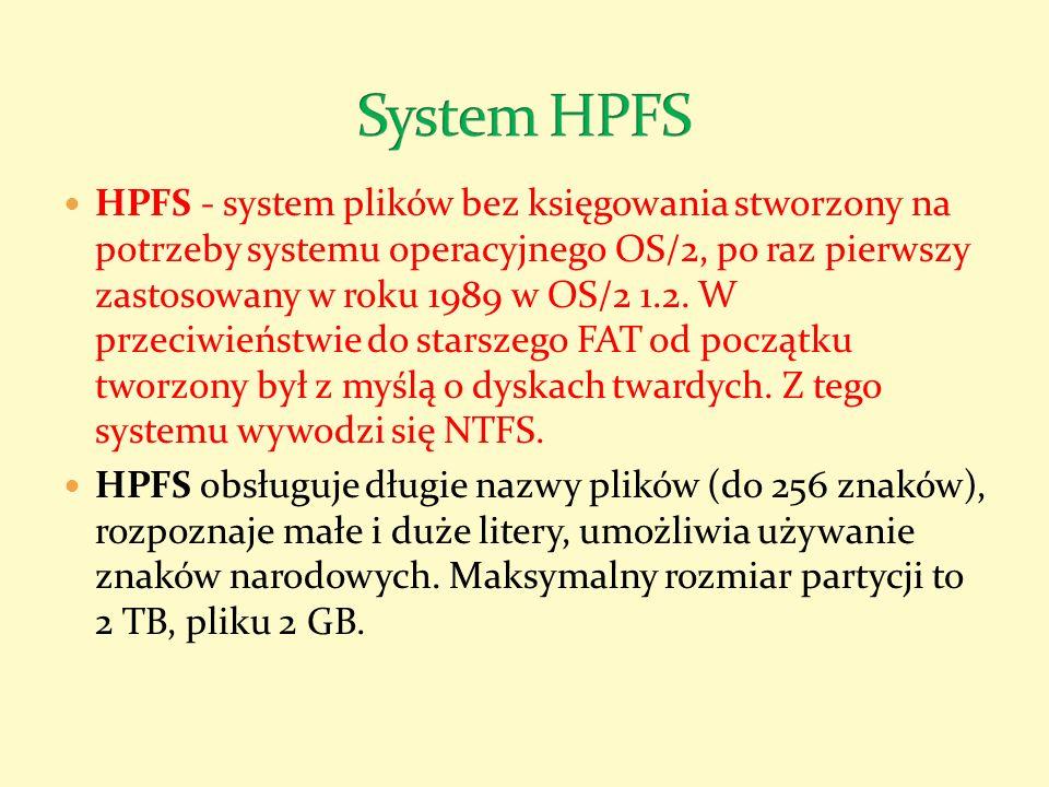 HPFS - system plików bez księgowania stworzony na potrzeby systemu operacyjnego OS/2, po raz pierwszy zastosowany w roku 1989 w OS/2 1.2. W przeciwień