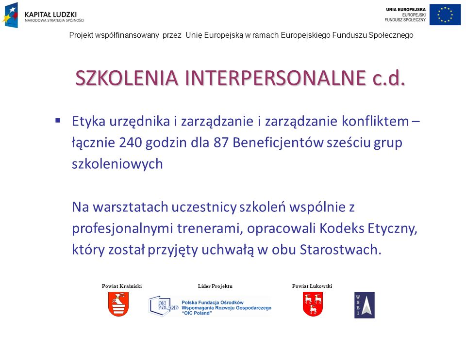 Projekt współfinansowany przez Unię Europejską w ramach Europejskiego Funduszu Społecznego SZKOLENIA INTERPERSONALNE c.d. Etyka urzędnika i zarządzani