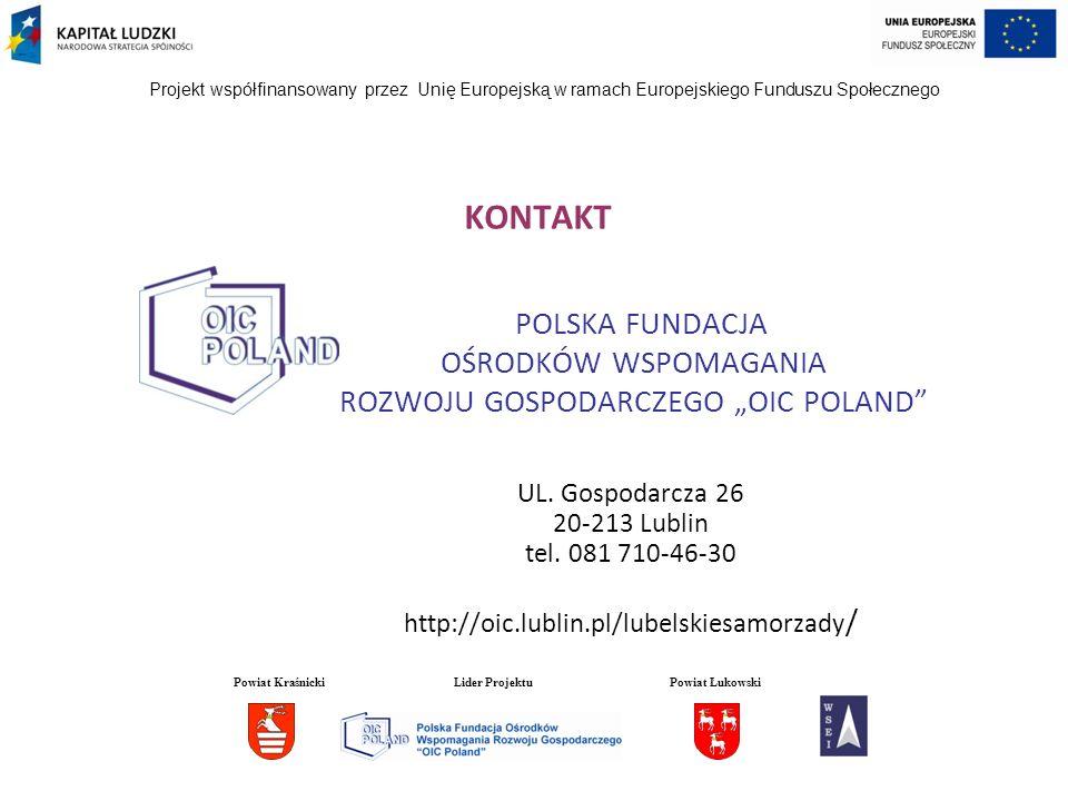 KONTAKT POLSKA FUNDACJA OŚRODKÓW WSPOMAGANIA ROZWOJU GOSPODARCZEGO OIC POLAND UL. Gospodarcza 26 20-213 Lublin tel. 081 710-46-30 http://oic.lublin.pl