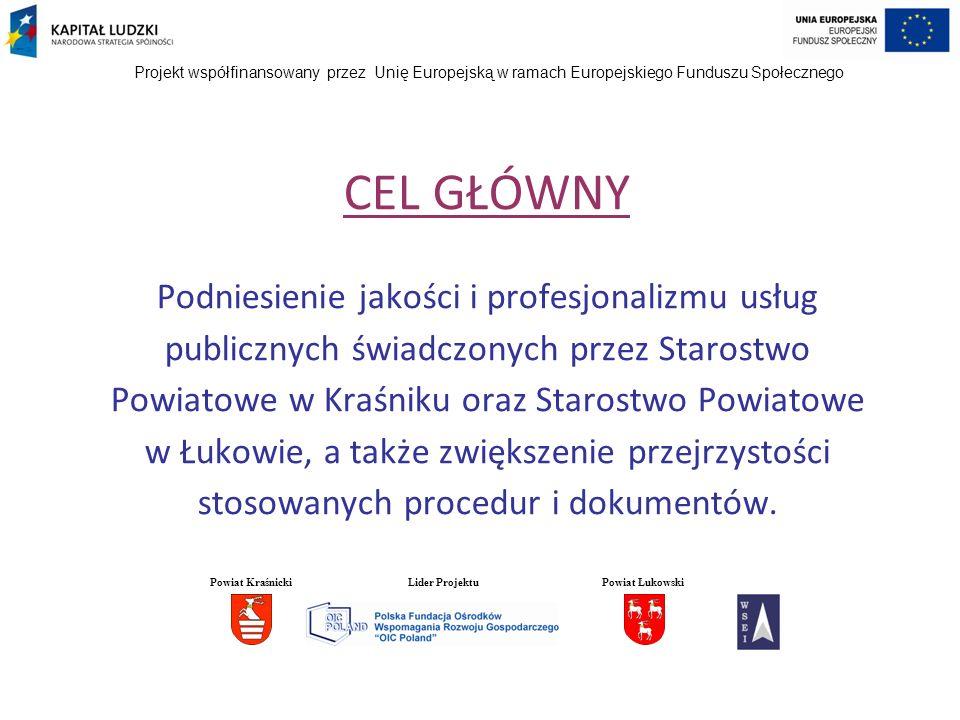 CEL GŁÓWNY Podniesienie jakości i profesjonalizmu usług publicznych świadczonych przez Starostwo Powiatowe w Kraśniku oraz Starostwo Powiatowe w Łukowie, a także zwiększenie przejrzystości stosowanych procedur i dokumentów.