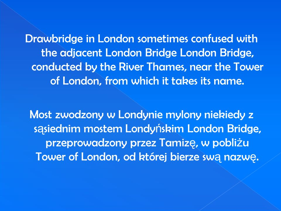 Drawbridge in London sometimes confused with the adjacent London Bridge London Bridge, conducted by the River Thames, near the Tower of London, from w