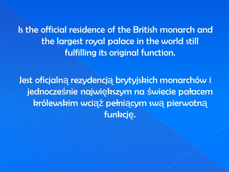 Is the official residence of the British monarch and the largest royal palace in the world still fulfilling its original function. Jest oficjaln ą rez