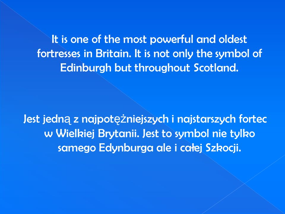 It is one of the most powerful and oldest fortresses in Britain. It is not only the symbol of Edinburgh but throughout Scotland. Jest jedn ą z najpot