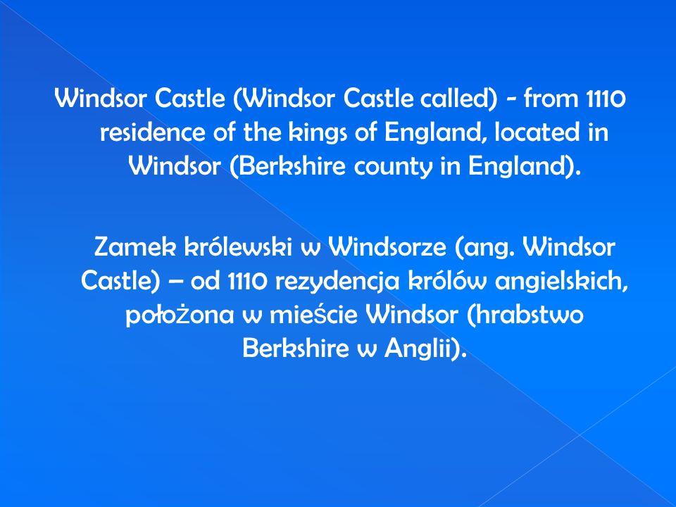 Windsor Castle (Windsor Castle called) - from 1110 residence of the kings of England, located in Windsor (Berkshire county in England). Zamek królewsk