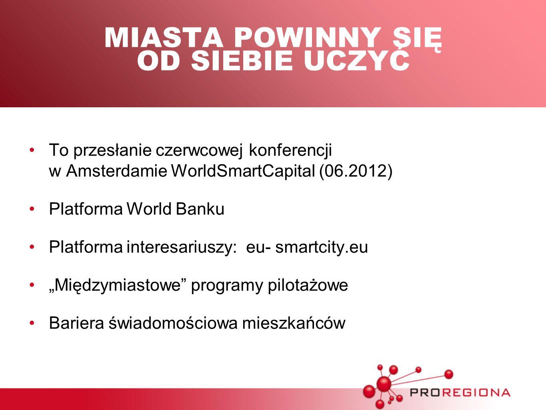 MIASTA POWINNY SIĘ OD SIEBIE UCZYĆ To przesłanie czerwcowej konferencji w Amsterdamie WorldSmartCapital (06.2012) Platforma World Banku Platforma inte