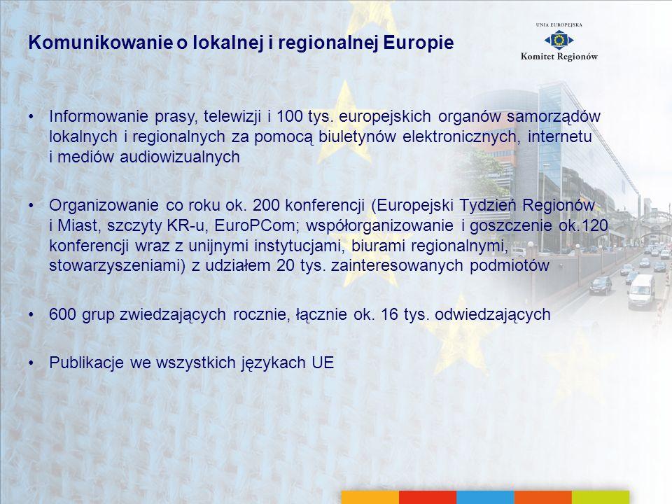 Komunikowanie o lokalnej i regionalnej Europie Informowanie prasy, telewizji i 100 tys. europejskich organów samorządów lokalnych i regionalnych za po