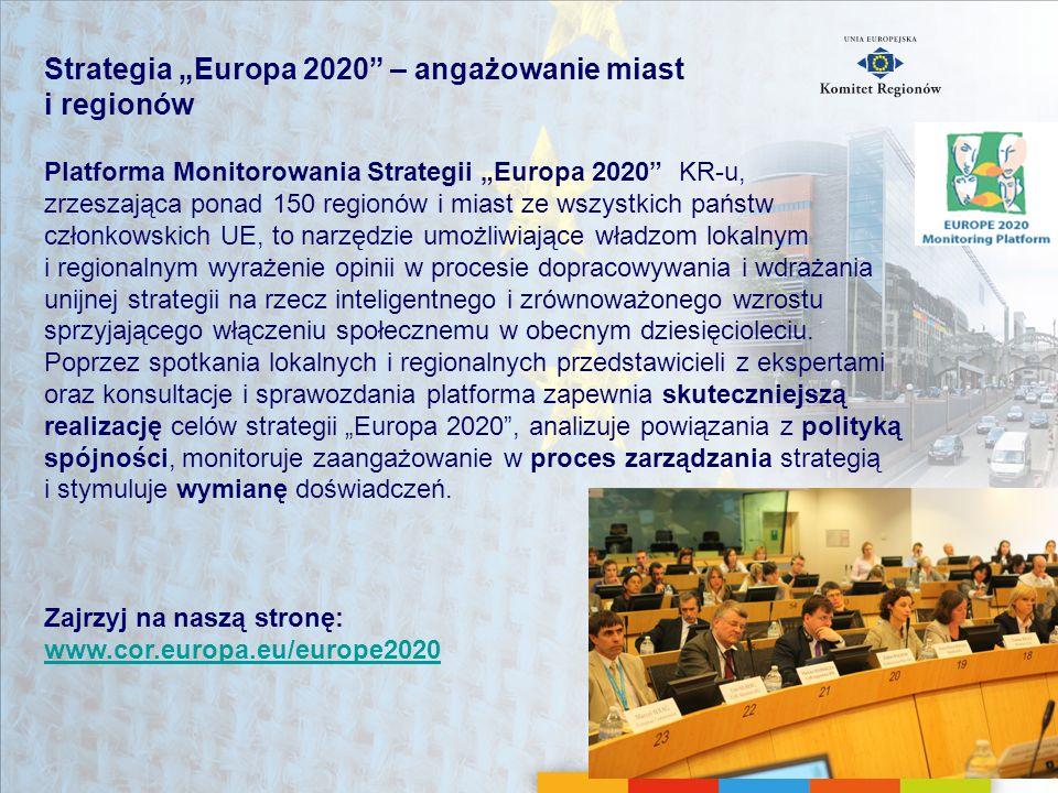 Strategia Europa 2020 – angażowanie miast i regionów Zajrzyj na naszą stronę: www.cor.europa.eu/europe2020 Platforma Monitorowania Strategii Europa 20