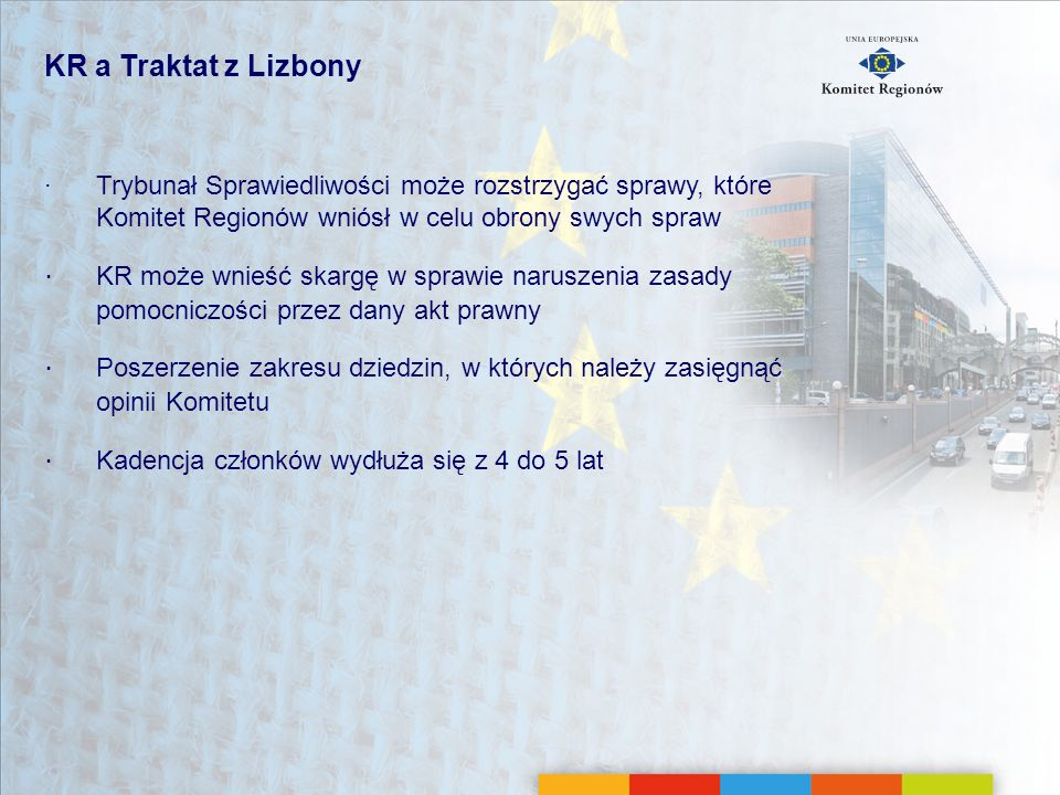 KR a Traktat z Lizbony Trybunał Sprawiedliwości może rozstrzygać sprawy, które Komitet Regionów wniósł w celu obrony swych spraw KR może wnieść skargę