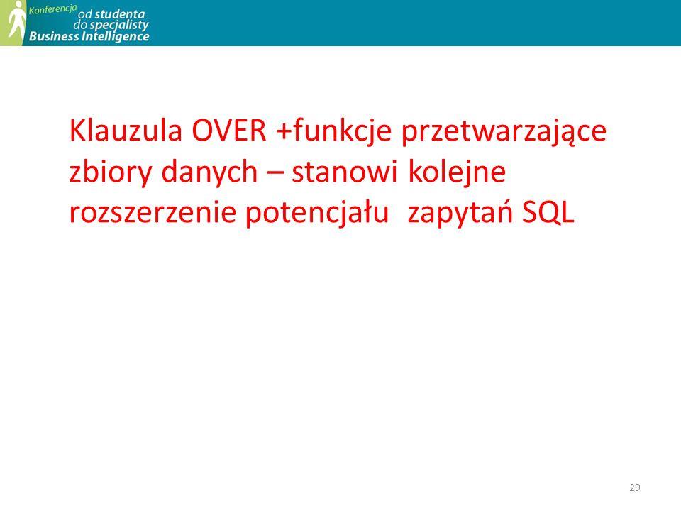 29 Klauzula OVER +funkcje przetwarzające zbiory danych – stanowi kolejne rozszerzenie potencjału zapytań SQL
