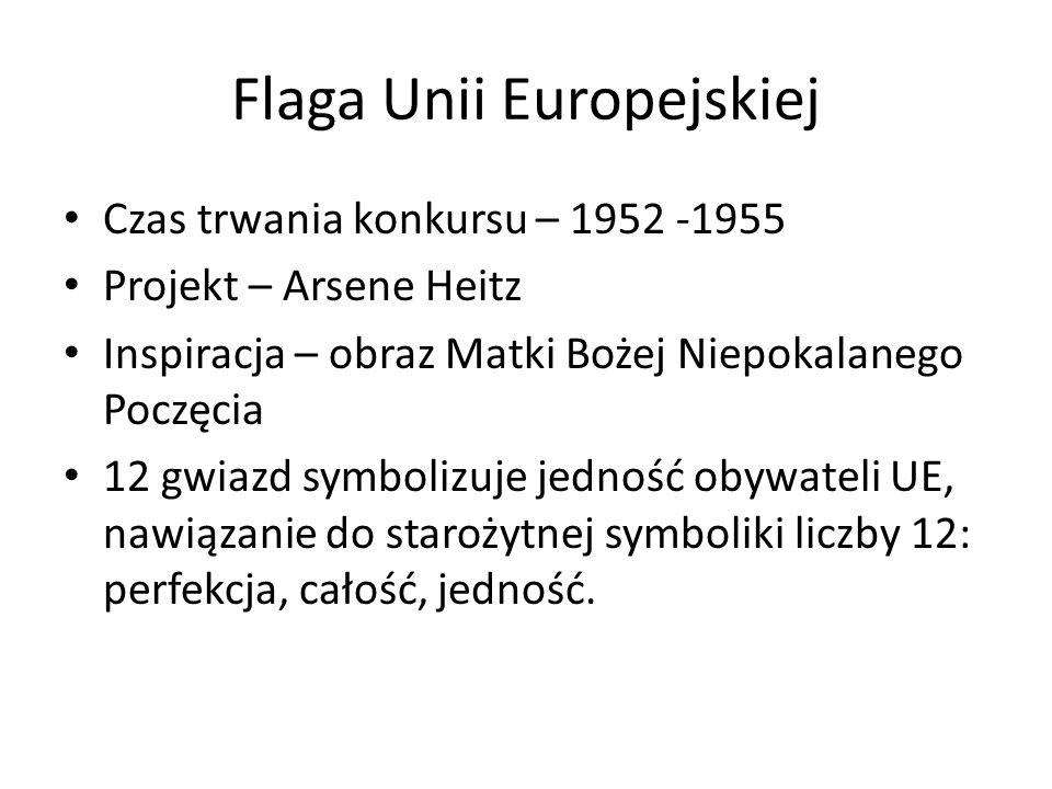 Flaga Unii Europejskiej Czas trwania konkursu – 1952 -1955 Projekt – Arsene Heitz Inspiracja – obraz Matki Bożej Niepokalanego Poczęcia 12 gwiazd symbolizuje jedność obywateli UE, nawiązanie do starożytnej symboliki liczby 12: perfekcja, całość, jedność.