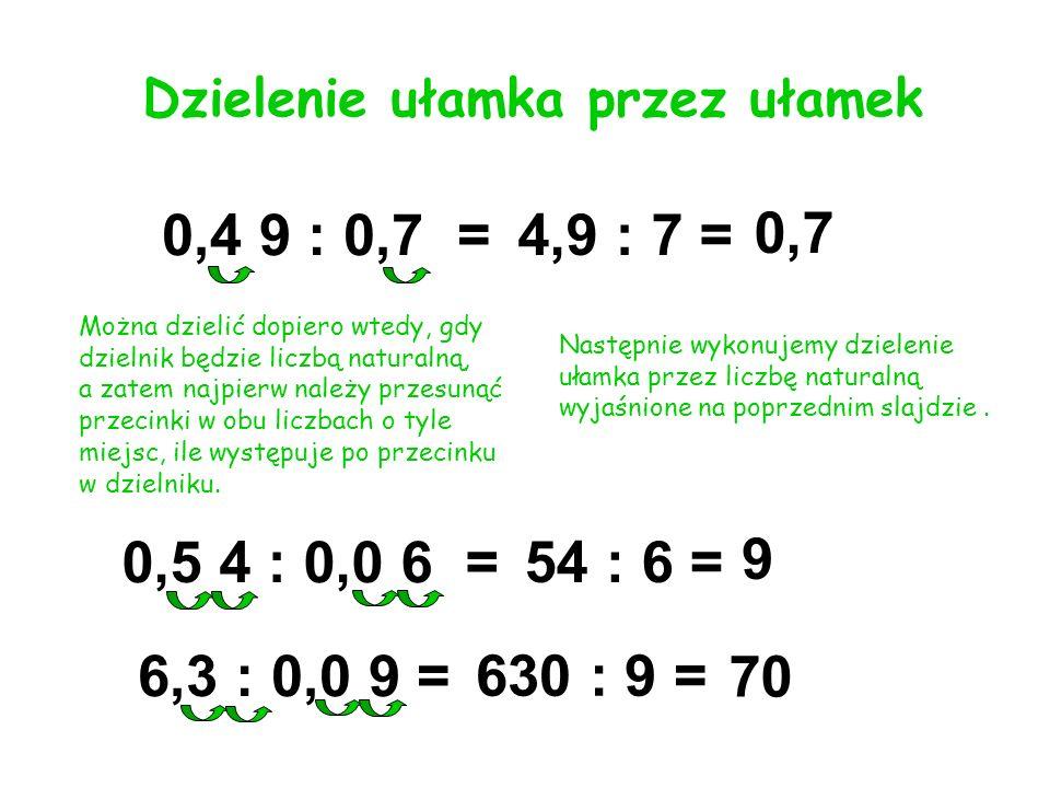 Można dzielić dopiero wtedy, gdy dzielnik będzie liczbą naturalną, a zatem najpierw należy przesunąć przecinki w obu liczbach o tyle miejsc, ile wystę